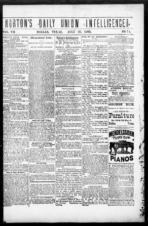 Primary view of object titled 'Norton's Daily Union Intelligencer. (Dallas, Tex.), Vol. 7, No. 74, Ed. 1 Thursday, July 27, 1882'.