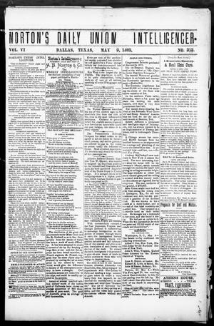Primary view of object titled 'Norton's Daily Union Intelligencer. (Dallas, Tex.), Vol. 6, No. 313, Ed. 1 Tuesday, May 9, 1882'.
