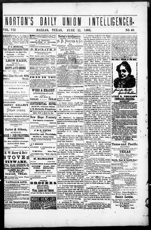 Primary view of object titled 'Norton's Daily Union Intelligencer. (Dallas, Tex.), Vol. 7, No. 40, Ed. 1 Saturday, June 17, 1882'.
