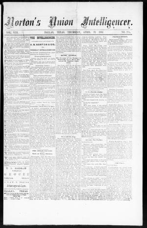 Primary view of object titled 'Norton's Union Intelligencer. (Dallas, Tex.), Vol. 8, No. 295, Ed. 1 Thursday, April 24, 1884'.