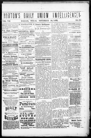 Primary view of object titled 'Norton's Daily Union Intelligencer. (Dallas, Tex.), Vol. 7, No. 170, Ed. 1 Thursday, November 16, 1882'.