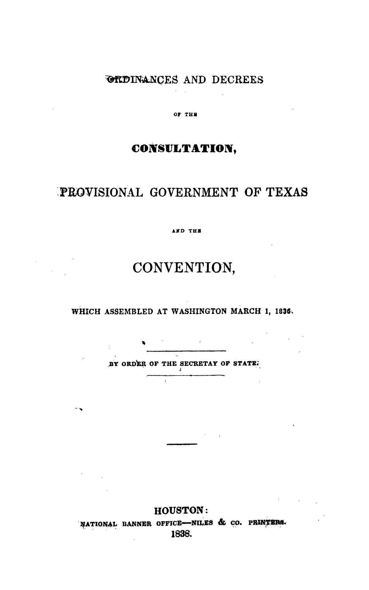 Ordinances and Decrees of the Consultation, Provisional Government of Texas and the Convention, Which Assembled at Washington March 1, 1836.                                                                                                      Title Page