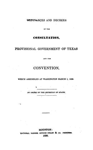 Primary view of object titled 'Ordinances and Decrees of the Consultation, Provisional Government of Texas and the Convention, Which Assembled at Washington March 1, 1836.'.