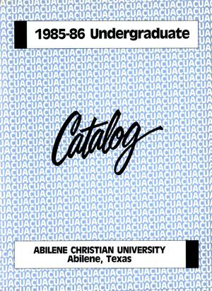 Catalog of Abilene Christian University, 1985-1986