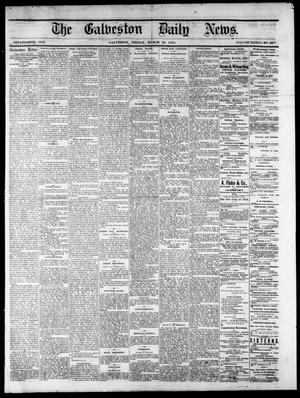 Primary view of object titled 'The Galveston Daily News. (Galveston, Tex.), Vol. 34, No. 63, Ed. 1 Friday, March 20, 1874'.
