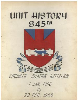 Primary view of object titled 'Unit History of 845th Engineer Aviation Battalion [ From] 1 January 1956 to 29 February 1956'.