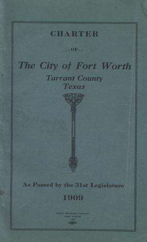 Primary view of object titled 'Charter of The City of Fort Worth, Tarrant County, Texas, As Passed by the 31st Legislature, 1909'.