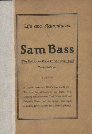 Primary view of object titled 'Life and Adventures of Sam Bass, The Notorious Union Pacific and Texas Train Robber'.