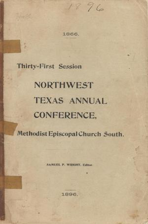 Primary view of object titled 'Journal of Proceedings of the Thirty-First Annual Session of the Northwest Texas Conference.: of the Methodist Episcopal Church South, held in Waxahachie, Texas, November 18-23, 1896.'.