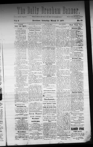 Primary view of object titled 'The Daily Brenham Banner. (Brenham, Tex.), Vol. 2, No. 65, Ed. 1 Saturday, March 17, 1877'.