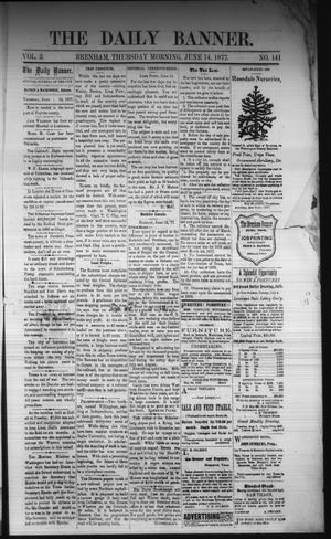 Primary view of object titled 'The Daily Banner. (Brenham, Tex.), Vol. 2, No. 141, Ed. 1 Thursday, June 14, 1877'.