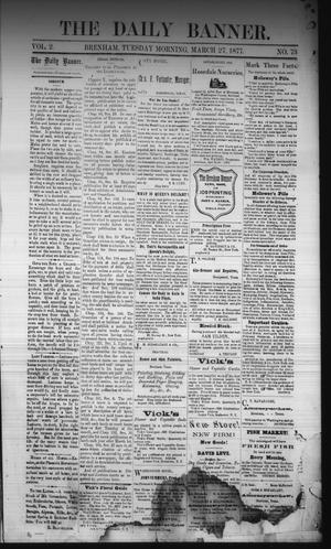 Primary view of object titled 'The Daily Banner. (Brenham, Tex.), Vol. 2, No. 73, Ed. 1 Tuesday, March 27, 1877'.