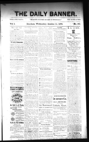 Primary view of object titled 'The Daily Banner. (Brenham, Tex.), Vol. 1, No. 241, Ed. 1 Wednesday, October 11, 1876'.