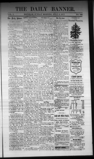 Primary view of object titled 'The Daily Banner. (Brenham, Tex.), Vol. 2, No. 162, Ed. 1 Sunday, July 8, 1877'.