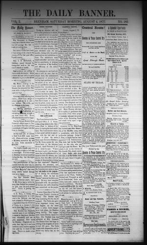 Primary view of object titled 'The Daily Banner. (Brenham, Tex.), Vol. 2, No. 185, Ed. 1 Saturday, August 4, 1877'.