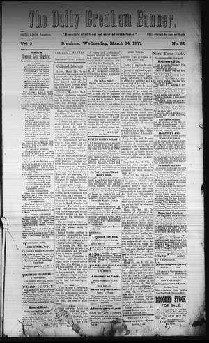 Primary view of object titled 'The Daily Brenham Banner. (Brenham, Tex.), Vol. 2, No. 62, Ed. 1 Wednesday, March 14, 1877'.