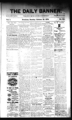 Primary view of object titled 'The Daily Banner. (Brenham, Tex.), Vol. 1, No. 251, Ed. 1 Sunday, October 22, 1876'.