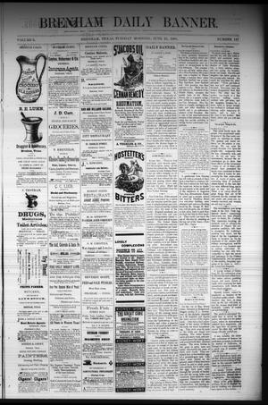 Primary view of object titled 'Brenham Daily Banner. (Brenham, Tex.), Vol. 6, No. 147, Ed. 1 Tuesday, June 21, 1881'.