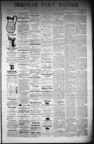 Primary view of object titled 'Brenham Daily Banner. (Brenham, Tex.), Vol. 6, No. 102, Ed. 1 Friday, April 29, 1881'.