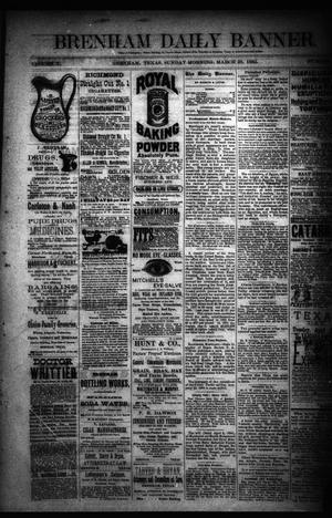 Primary view of object titled 'Brenham Daily Banner. (Brenham, Tex.), Vol. 10, No. 76, Ed. 1 Sunday, March 29, 1885'.