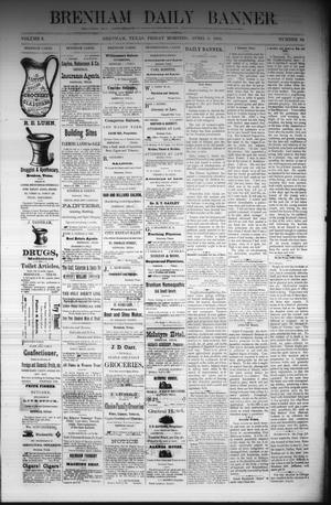 Primary view of object titled 'Brenham Daily Banner. (Brenham, Tex.), Vol. 6, No. 84, Ed. 1 Friday, April 8, 1881'.