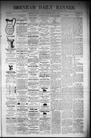 Primary view of object titled 'Brenham Daily Banner. (Brenham, Tex.), Vol. 6, No. 108, Ed. 1 Friday, May 6, 1881'.