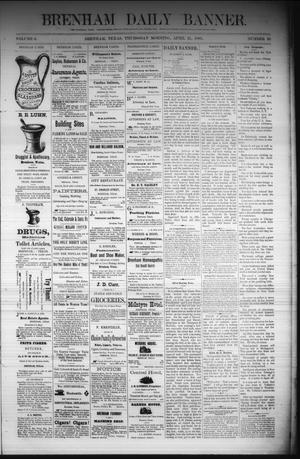Primary view of object titled 'Brenham Daily Banner. (Brenham, Tex.), Vol. 6, No. 95, Ed. 1 Thursday, April 21, 1881'.