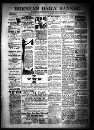 Primary view of object titled 'Brenham Daily Banner. (Brenham, Tex.), Vol. 10, No. 200, Ed. 1 Friday, August 21, 1885'.