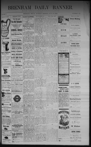 Primary view of object titled 'Brenham Daily Banner. (Brenham, Tex.), Vol. 7, No. 170, Ed. 1 Tuesday, July 18, 1882'.