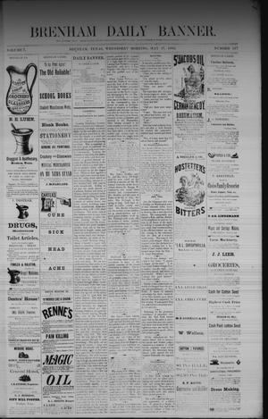 Primary view of object titled 'Brenham Daily Banner. (Brenham, Tex.), Vol. 7, No. 117, Ed. 1 Wednesday, May 17, 1882'.