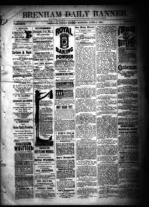 Primary view of object titled 'Brenham Daily Banner. (Brenham, Tex.), Vol. 10, No. 82, Ed. 1 Sunday, April 5, 1885'.