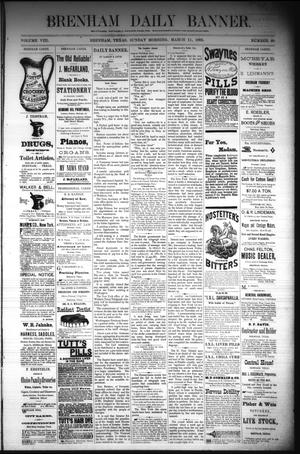 Primary view of object titled 'Brenham Daily Banner. (Brenham, Tex.), Vol. 8, No. 60, Ed. 1 Sunday, March 11, 1883'.