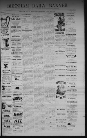 Primary view of object titled 'Brenham Daily Banner. (Brenham, Tex.), Vol. 7, No. 99, Ed. 1 Wednesday, April 26, 1882'.