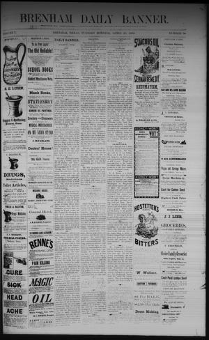 Primary view of object titled 'Brenham Daily Banner. (Brenham, Tex.), Vol. 7, No. 98, Ed. 1 Tuesday, April 25, 1882'.