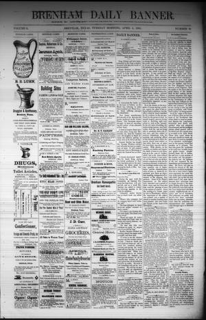 Primary view of object titled 'Brenham Daily Banner. (Brenham, Tex.), Vol. 6, No. 81, Ed. 1 Tuesday, April 5, 1881'.