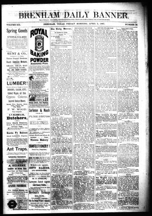 Primary view of object titled 'Brenham Daily Banner. (Brenham, Tex.), Vol. 12, No. 78, Ed. 1 Friday, April 1, 1887'.