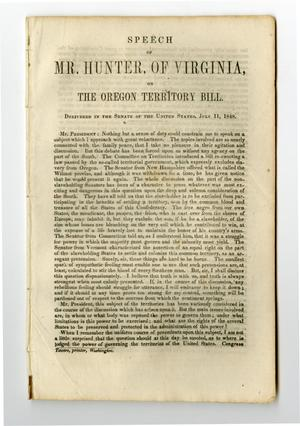 Primary view of object titled 'Speech of Mr. Hunter, of Virginia, on the Oregon Territory bill, delivered in the Senate of the United States, July 11, 1848.'.