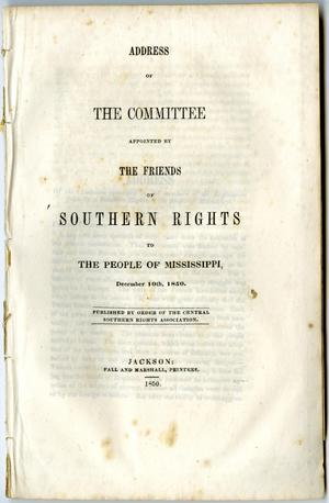 Primary view of object titled 'Address of the committee appointed by the Friends of Southern Rights to the people of Mississippi, December 10th, 1850. : published by order of the Central Southern Rights Association.'.
