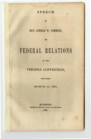 Primary view of object titled 'Speech of Hon. George W. Summers, on federal relations in the Virginia convention, delivered March 11, 1861.'.