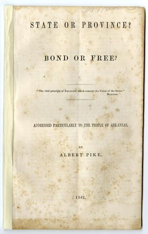 Primary view of object titled 'State or province? : bond or free?, addressed particularly to the people of Arkansas /'.