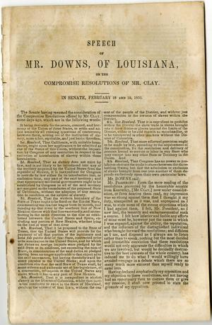 Primary view of object titled 'Speech of Mr. Downs, of Louisiana, on the compromise resolutions of Mr. Clay. In Senate, February 18 and 19, 1850.'.