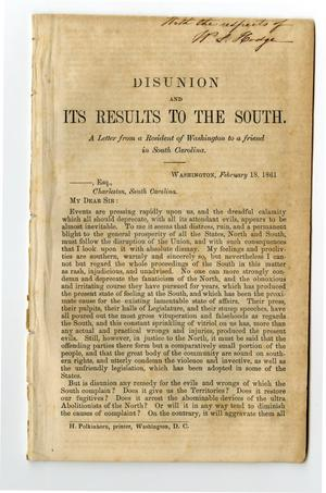 Primary view of object titled 'Disunion and its results to the South : a letter from a resident of Washington to a friend in South Carolina.'.