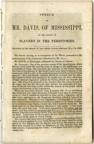 Primary view of object titled 'Speech of Mr. Davis, of Mississippi, on the subject of slavery in the territories. Delivered in the Senate of the United States, February 13 & 14, 1850.'.
