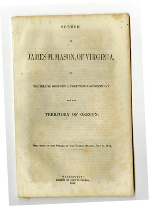 Primary view of object titled 'Speech of James M. Mason, of Virginia, on the bill to organise a territorial government for the territory of Oregon.'.