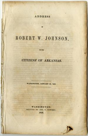 Primary view of object titled 'Address of Robert W. Johnson to the citizens of Arkansas : Washington, January 29, 1850.'.