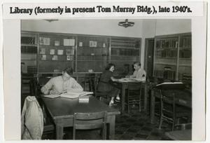 Primary view of object titled 'Library (Fromerly in the Tom Murray Building), Late 1940's'.