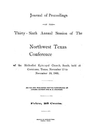 Primary view of object titled 'Journal of Proceedings of the Thirty-Sixth Annual Session of The Northwest Texas Conference...of the Methodist Episcopal Church, South, held at Corsica, Texas, November 13 to November 18, 1901.'.