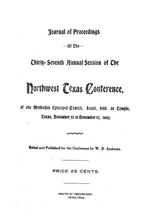 Primary view of object titled 'Journal of Proceedings of the Thirty-Seventh Annual Session of The Northwest Texas Conference, of the Methodist Episcopal Church, South, held at Temple, Texas, November 12 to November 17, 1902.'.