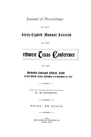 Journal of Proceedings of the Thirty-Eighth Annual Session of The Northwest Texas Conference, of the Methodist Episcopal Church, South, at Forth Worth, Texas, November 11 to November 16, 1903.
