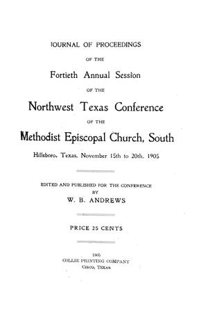 Primary view of object titled 'Journal of Proceedings of the Fortieth Annual Session of The Northwest Texas Conference of the Methodist Episcopal Church, South, Hillsboro, Texas, November 15th to November 20th, 1905'.